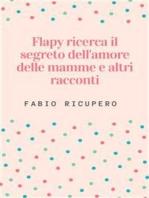Flapy alla ricerca del segreto dell'amore delle mamme e altri racconti