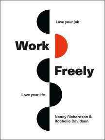 Work Freely: Love Your Job, Love Your Life