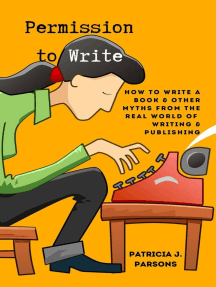 Permission to Write: How to Write a Book and Other Myths From the Real World of Writing and Publishing