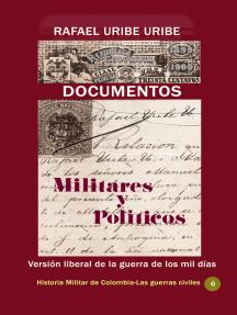 Documentos militares y políticos Versión liberal de la guerra de los mil días