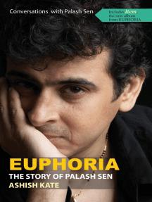 Euphoria : The Story Of Palash Sen