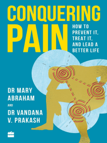 Conquering Pain: How to Prevent It, Treat It and Lead a Better Life