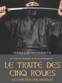 Le Traité des Cinq Roues (Le Livre des cinq anneaux): Un traité de stratégie de Musashi Miyamoto