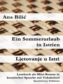 Ein Sommerurlaub in Istrien / Ljetovanje u Istri (Lesebuch als Mini-Roman in kroatischer Sprache mit Vokabelteil): Kroatisch-leicht.com