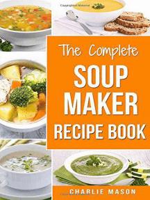 The Complete Soup Maker Recipe Book