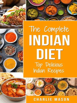 The Complete Indian Diet Top Delicious Indian Recipes By Charlie Mason Book Read Online