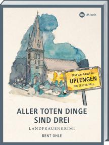 Aller toten Dinge sind drei: Landfrauenkrimi - Elsa van Graaf in Uplengen