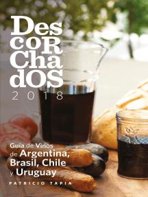 Descorchados 2018: Guía de Vinos de Argentina, Brasil, Chile y Uruguay