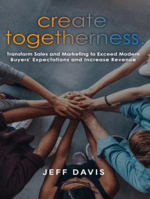 Create Togetherness: Transform Sales and Marketing to Exceed Modern Buyers' Expectations and Increase Revenue