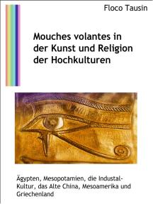 Mouches volantes in der Kunst und Religion der Hochkulturen: Ägypten, Mesopotamien, die Industal-Kultur, das Alte China, Mesoamerika und Griechenland