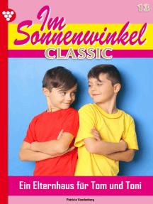 Im Sonnenwinkel Classic 13 – Familienroman: Ein Elternhaus für Tom und Toni