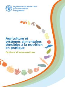 Agriculture et systemes alimentaires sensibles à la nutrition en pratique: Options d'interventions