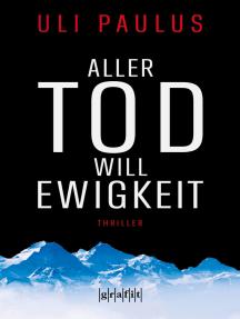 Aller Tod will Ewigkeit: Thriller
