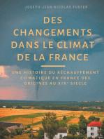 Des changements dans le climat de la France: une histoire du réchauffement climatique des origines  au XIX° siècle