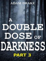 A Double Dose of Darkness Part 3