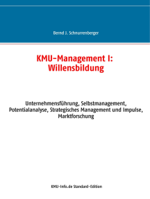 KMU-Management I: Willensbildung: Unternehmensführung, Selbstmanagement, Potentialanalyse, Strategisches Management und Impulse, Marktforschung