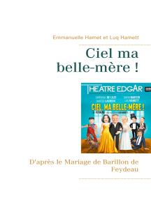 Ciel ma belle-mère !: D'après le Mariage de Barillon de Feydeau
