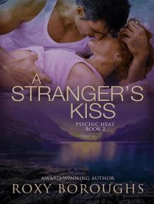 A Stranger's Kiss: Psychic Heat, #2