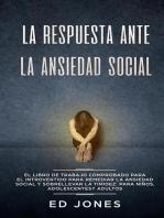 La Respuesta ante la Ansiedad Social: El libro de trabajo comprobado para el introvertido para remediar la ansiedad social y sobrellevar la timidez: para niños, adolescentes y adultos