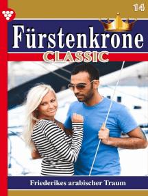 Fürstenkrone Classic 14 – Adelsroman: Friederikes arabischer Traum