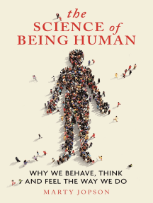 The Science of Being Human: Why We Behave, Think and Feel the Way We Do
