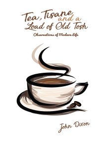 Tea, Tisane and a Load of Old Tosh: Observations of Modern Life