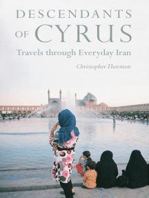 Descendants of Cyrus: Travels through Everyday Iran