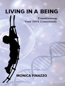 Living in a Being - Transforming Your DNA Consciously