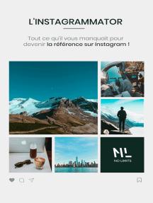 L'Instagrammator: Tout ce qu'il vous manquait pour devenir la référence sur Instagram