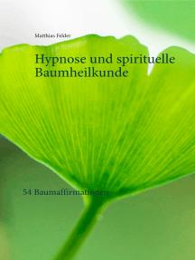 Hypnose und spirituelle Baumheilkunde: 54 Baumaffirmationen