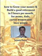How To Grow Your Money & build a good retirement in 2 hours per month, for moms, dads, career women and busy people