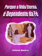 Porque A Vida Eterna É Dependente Da Fé
