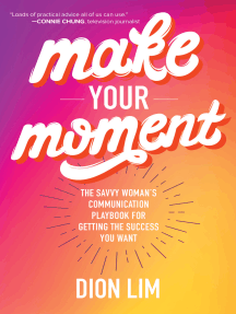 Make Your Moment: The Savvy Woman's Communication Playbook for Getting the Success You Want: The Savvy Woman's Communication Playbook for Getting the Success You Want