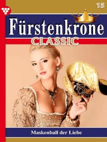 Fürstenkrone Classic 15 – Adelsroman: Maskenball der Liebe