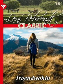 Leni Behrendt Classic 15 – Liebesroman: Irgendwohin