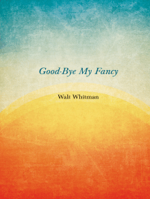 Good-Bye My Fancy: A Companion Volume to Leaves of Grass
