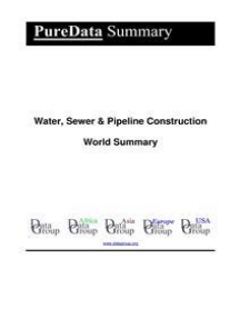 Water, Sewer & Pipeline Construction World Summary: Market Values & Financials by Country