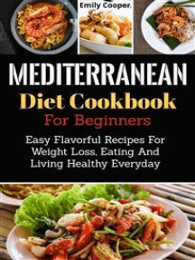Mediterranean Diet Cookbook for Beginners: Easy Flavorful Recipes for Weight Loss, Eating and Living Healthy Everyday