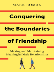 Conquering the Boundaries of Friendship: Making and Maintaining Meaningful Male Relationships