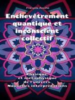 Enchevêtrement quantique et inconscient collectif. Physique et métaphysique de l'univers. Nouvelles interprétations.