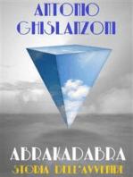 Abrakadabra. Storia dell'avvenire