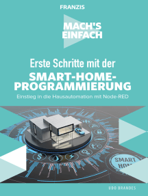 Mach's einfach: Erste Schritte mit der Smart-Home-Programmierung: Einstieg in die Hausautomation mit Node-RED
