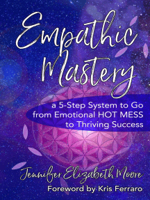 Empathic Mastery: A 5-Step System to Go from Emotional Hot Mess to Thriving Success