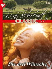 Leni Behrendt Classic 16 – Liebesroman: Die drei Wünsche
