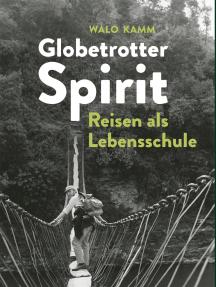 Globetrotter-Spirit: Reisen als Lebensschule