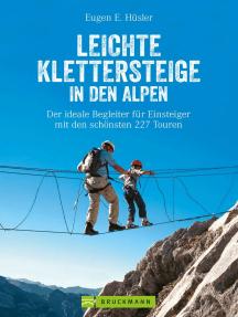 Leichte Klettersteige in den Alpen: Klettersteigführer Alpen. Die schönsten Touren in den Bayerischen Alpen, Tirol, Dolomiten, am Gardasee, Brenta und in der Schweiz für Einsteiger und Familien.