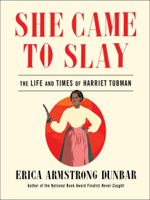 She Came to Slay: The Life and Times of Harriet Tubman