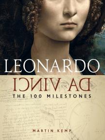 Leonardo da Vinci: The 100 Milestones