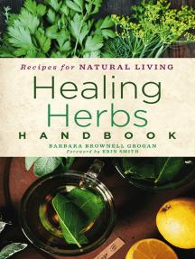 Healing Herbs Handbook: Recipes for Natural Living