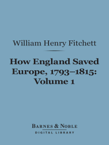 How England Saved Europe, 1793-1815, Volume 1 (Barnes & Noble Digital Library): From the Low Countries to Egypt